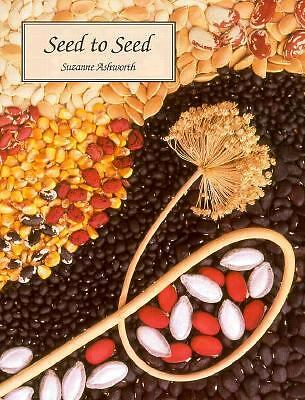 Seed to Seed: Seed Saving Techniques for the Vegetable Gardener, Ashworth, Suzan