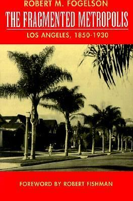 The Fragmented Metropolis: Los Angeles, 1850-1930 (Classics in Urban History), F