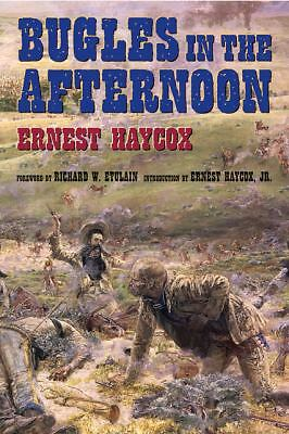 Bugles in the Afternoon by Haycox Sr, Ernest