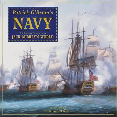 Patrick O'Brian's Navy: The Illustrated Companion to Jack Aubrey's World - O'Nei