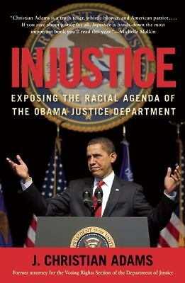Injustice: Exposing the Racial Agenda of the Obama Justice Department, Adams, J.