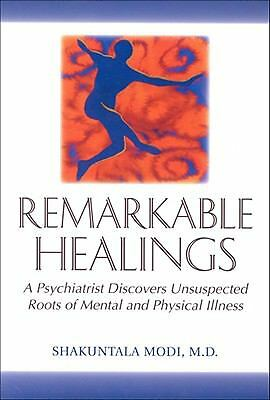 Remarkable Healings: A Psychiatrist Discovers Unsuspected Roots of Mental and P