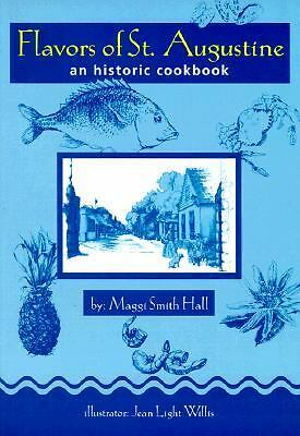 Flavors of St. Augustine: An Historic Cookbook, Maggi Smith Hall, Maggi Smith Ha
