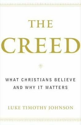 The Creed: What Christians Believe and Why it Matters by Johnson, Luke Timothy