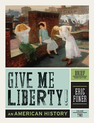 Give Me Liberty!: An American History (Brief Third Edition)  (Vol. 2), Foner, Er