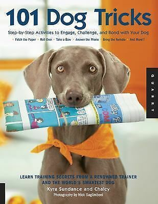 101 Dog Tricks: Step by Step Activities to Engage, Challenge, and Bond with Your