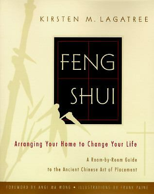 Feng Shui: Arranging Your Home to Change Your Life, Lagatree, Kirsten, Good Book