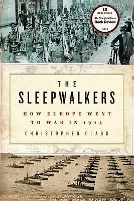 The Sleepwalkers: How Europe Went to War in 1914  Clark, Christopher