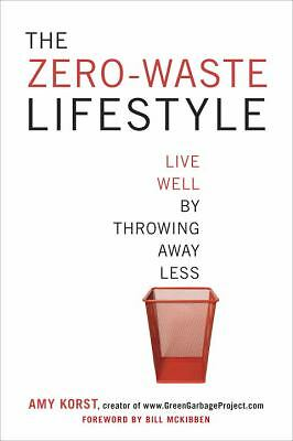 The Zero-Waste Lifestyle: Live Well by Throwing Away Less by Korst, Amy