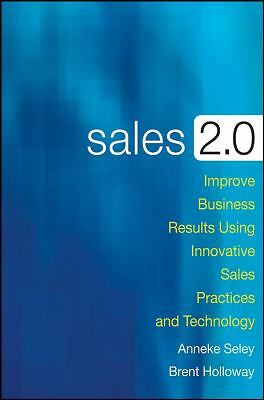Sales 2.0: Improve Business Results Using Innovative Sales Practices and Techno