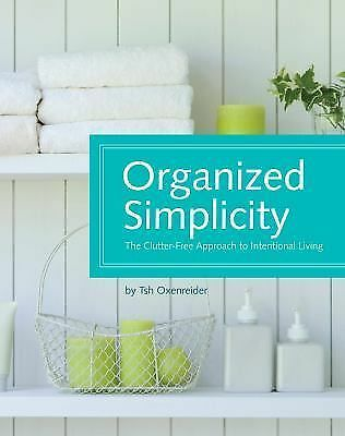 Organized Simplicity: The Clutter-Free Approach to Intentional Living,Oxenreider