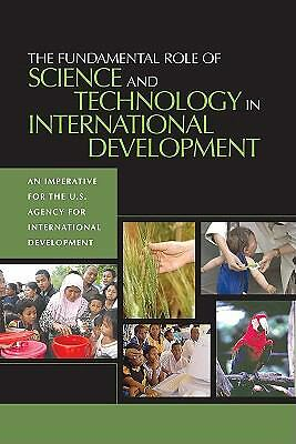 The Fundamental Role of Science and Technology in International Development: An