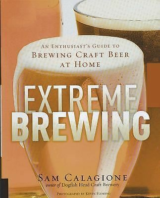 Extreme Brewing: An Enthusiast's Guide to Brewing Craft Beer at Home by Calagio