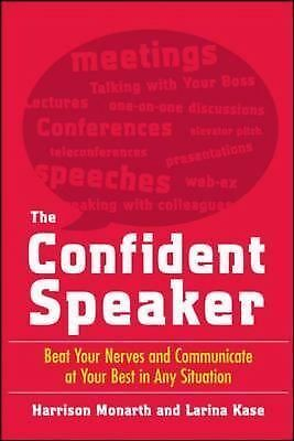 The Confident Speaker: Beat Your Nerves and Communicate at Your Best in Any Situ