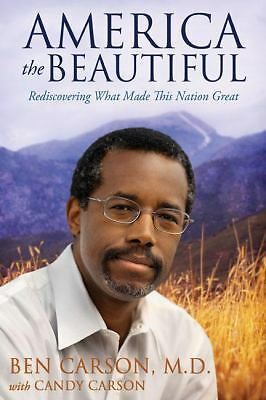 America the Beautiful: Rediscovering What Made This Nation Great  Carson  M.D.,