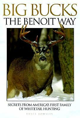Big Bucks the Benoit Way: Secrets from America's First Family of Whitetail Hunt