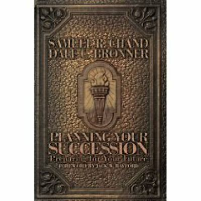 Planning Your Succession: Preparing for Your Future, Dale C. Bronner, Samuel R.
