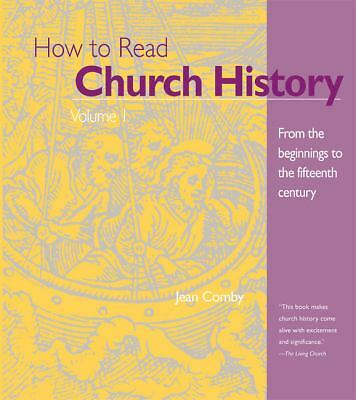 How to Read Church History Volume 1: From the Beginnings to the Fifteenth Centu