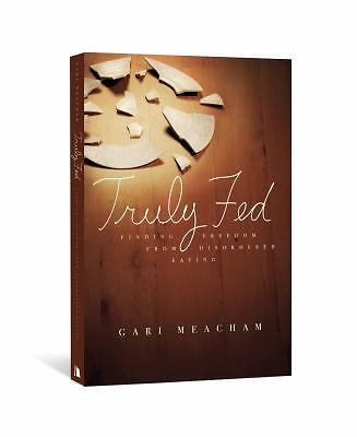 Truly Fed: Finding Freedom from Disordered Eating, Gari Meacham, Good Book
