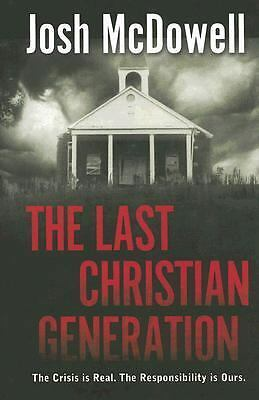 The Last Christian Generation,Bellis, David H., McDowell, Josh,  Acceptable  Boo