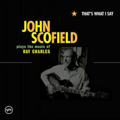 That's What I Say: John Scofield Plays Ray Charles by Scofield, John