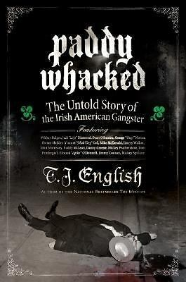 Paddy Whacked: The Untold Story of the Irish-American Gangster,English, T. J.,