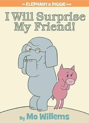 I Will Surprise My Friend! (An Elephant and Piggie Book) by Willems, Mo