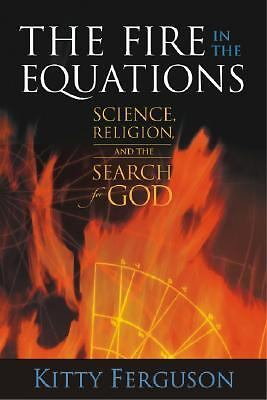 The Fire in the Equations: Science Religion & Search For God, Kitty Ferguson, Ac