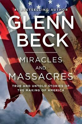 Miracles and Massacres: True and Untold Stories of the Making of America, Beck,