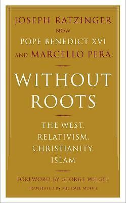 Without Roots: The West, Relativism, Christianity, Islam, Pera, Marcello, Ratzin