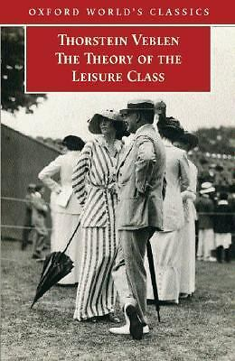 The Theory of the Leisure Class (Oxford World's Classics) by Veblen, Thorstein