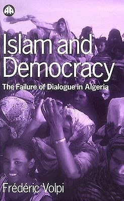 Islam and Democracy: The Failure of Dialogue in Algeria by Volpi, Frederic