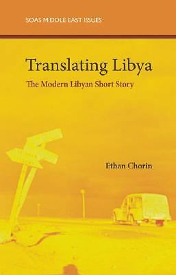 Translating Libya: The Modern Libyan Short Story by Chorin, Ethan