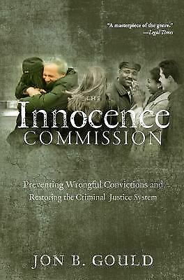 The Innocence Commission: Preventing Wrongful Convictions and Restoring the Cri