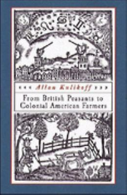 From British Peasants to Colonial American Farmers by Kulikoff, Allan