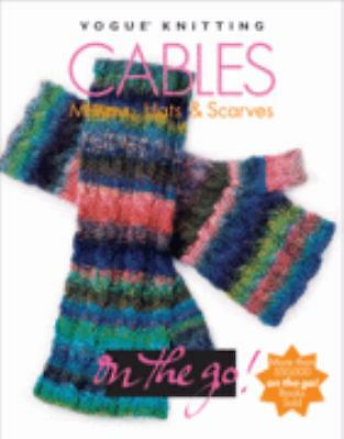 Cables:  Mittens, Hats & Scarves (Vogue Knitting on the Go!) by