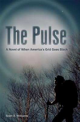 The Pulse: A Novel of Surviving the Collapse of the Grid by Williams, Scott B.
