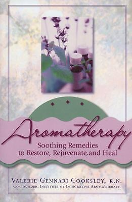 Aromatherapy: Soothing Remedies to Restore, Rejuvenate and Heal by Cooksley, Va