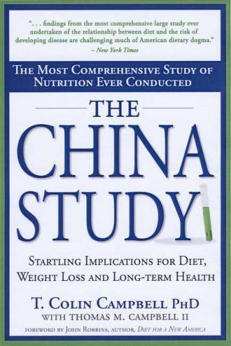 The China Study: The Most Comprehensive Study of Nutrition Ever Conducted And t