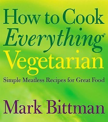 How to Cook Everything Vegetarian: Simple Meatless Recipes for Great Food by Ma