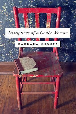 Disciplines of a Godly Woman (Redesign), Hughes, Barbara, Good Book