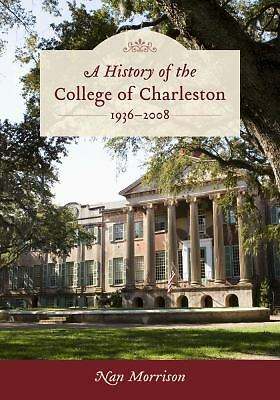 A History of the College of Charleston, 1936-2008 by Morrison, Nan