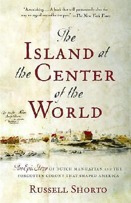 The Island at the Center of the World: The Epic Story of Dutch Manhattan and th