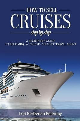 "How to Sell Cruises Step-by-Step: A Beginner's Guide to Becoming a ""Cruise-Sell"