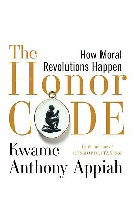 The Honor Code: How Moral Revolutions Happen by Appiah, Kwame Anthony