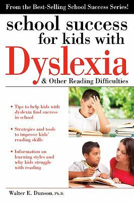 School Success for Kids with Dyslexia and Other Reading Difficulties, Dunson Ph.