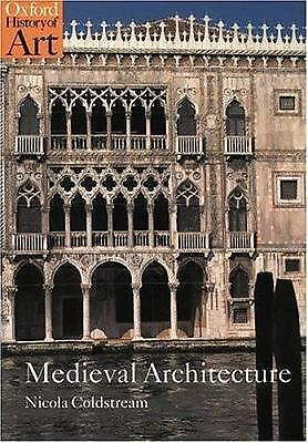 Medieval Architecture (Oxford History of Art), Nicola Coldstream, Good Book
