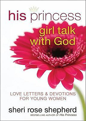 His Princess Girl Talk with God: Love Letters and Devotions for Young Women,Shep