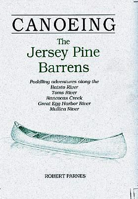 CANOEING The Jersey Pine Barrens: Paddling adventures along the Batsto River, To