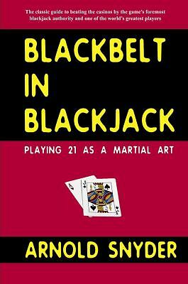 Blackbelt in Blackjack : Playing 21 as a Martial Art by Snyder, Arnold